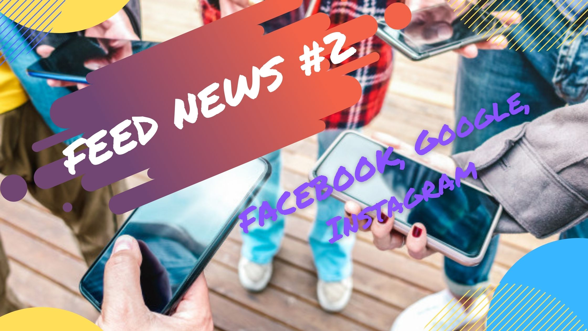 Feed News #2 Août : Facebook, Google, Instagram