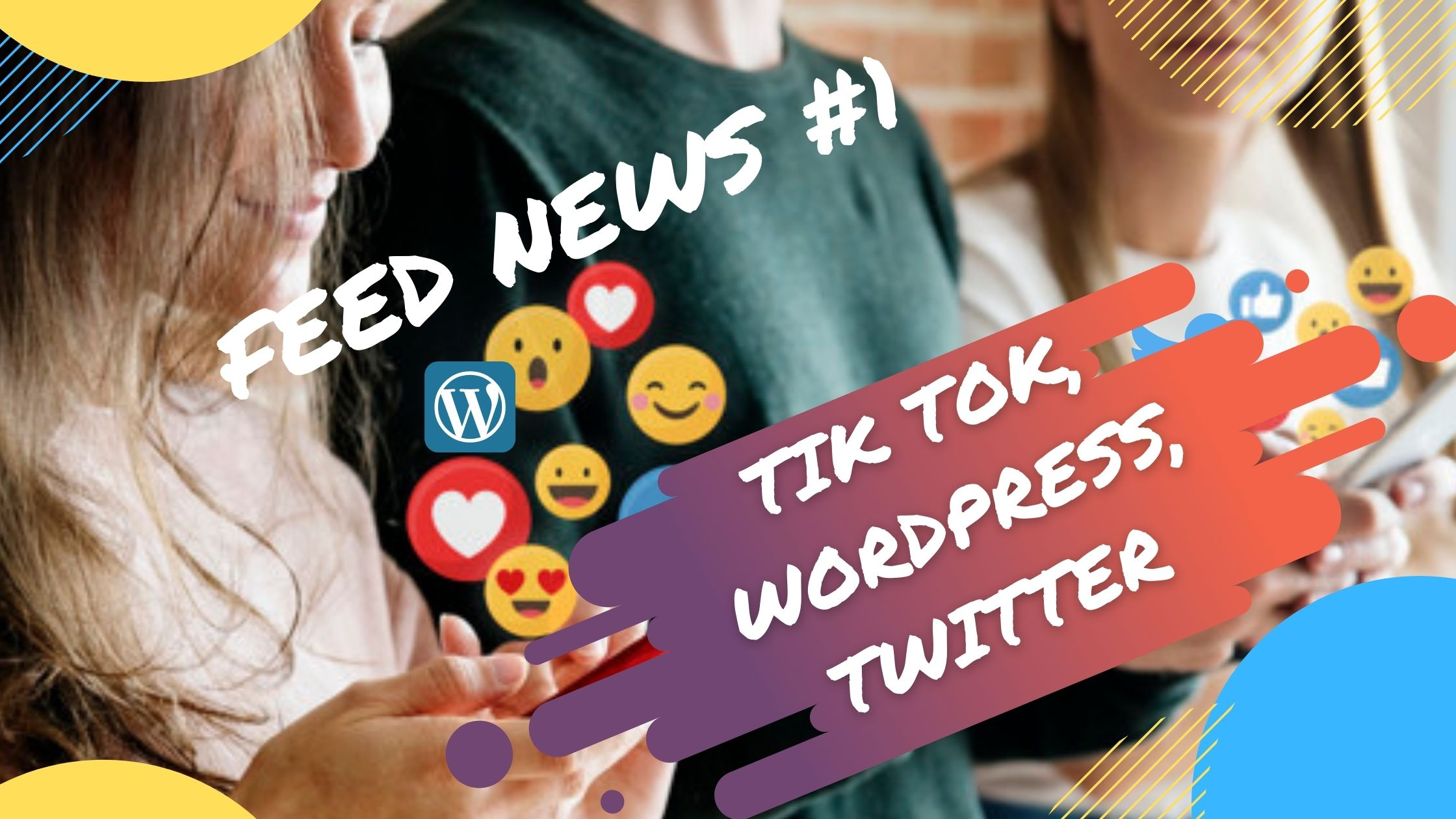 Feed News #1 Août : Tik Tok, WordPress, Twitter