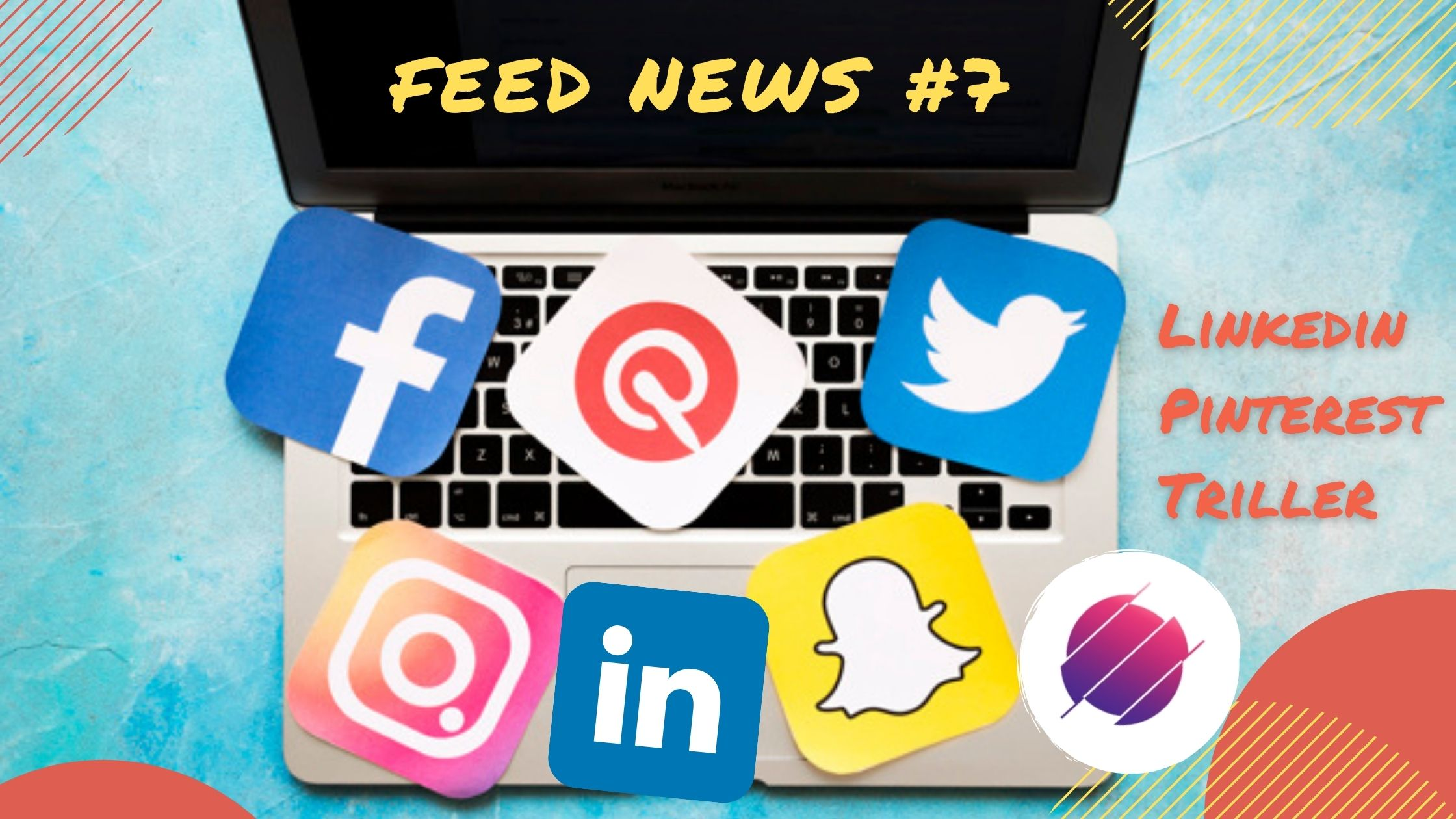 Feed News #7 Septembre : Linkedin, Pinterest, Triller